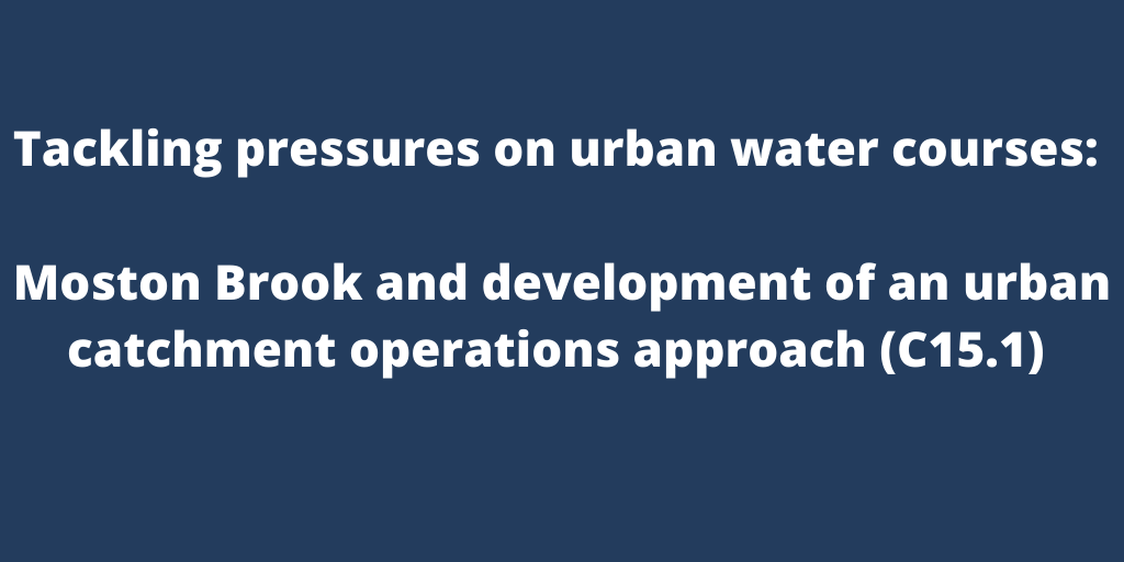 Tackling pressures on urban water courses: Moston Brook and development of an urban catchment operations approach